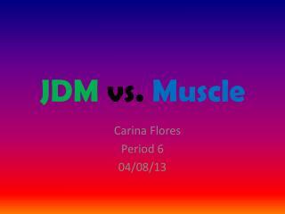 JDM  vs.  Muscle