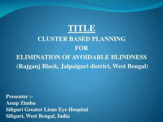 TITLE  CLUSTER BASED PLANNING  FOR  ELIMINATION OF AVOIDABLE BLINDNESS