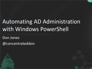 Automating AD Administration with Windows PowerShell