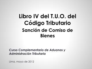 Curso Complementario de Aduanas y Administración Tributaria Lima, mayo de 2012