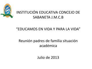 """INSTITUCIÓN EDUCATIVA CONCEJO DE SABANETA J.M.C.B """"EDUCAMOS EN VIDA Y PARA LA VIDA"""""""