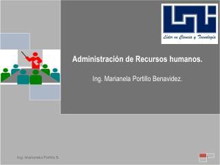 Administración de Recursos humanos. Ing . Marianela  Portillo  Benavidez.