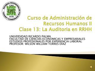 Curso de Administración de Recursos Humanos II Clase  13:  La Auditoria en RRHH