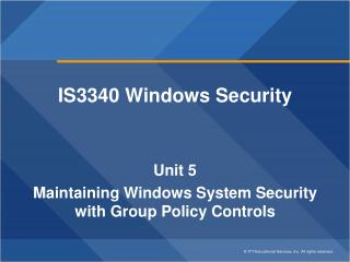 IS3340 Windows Security Unit 5 Maintaining Windows System Security with Group Policy Controls