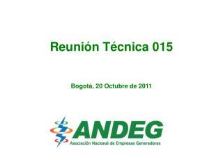 Reunión Técnica 015 Bogotá, 20 Octubre de 2011
