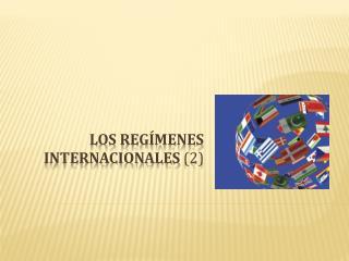 Los regímenes  Internacionales  (2)