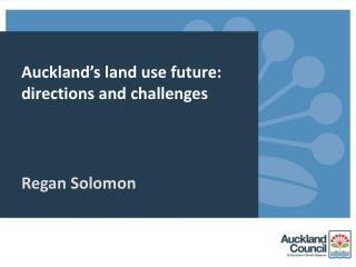 Auckland's land use future: directions and challenges  Regan Solomon