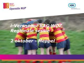 i-Versneller BAG WOZ  Regionale sessie  2 oktober - Meppel