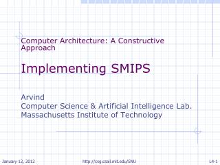Computer Architecture: A Constructive Approach Implementing SMIPS Arvind