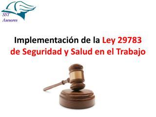 Implementación de la  Ley 29783 de Seguridad y Salud en el Trabajo