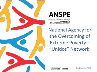 """National Agency  for the Overcoming  of Extreme  Poverty –""""Unidos"""" Network."""
