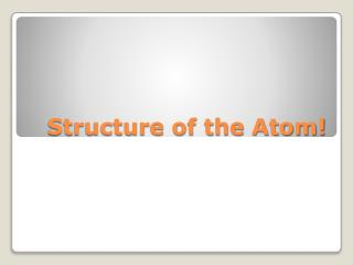 Structure of the Atom!