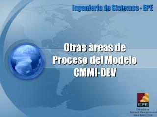Otras á reas  de  Proceso  del  Modelo CMMI-DEV
