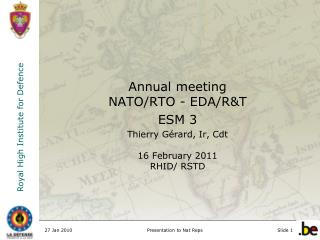 Annual meeting  NATO/RTO - EDA/R&T ESM 3 Thierry G�rard, Ir, Cdt 16 February 2011 RHID/ RSTD