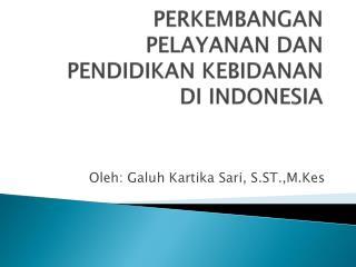 PERKEMBANGAN PELAYANAN DAN PENDIDIKAN KEBIDANAN  DI INDONESIA