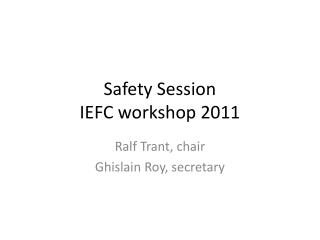 Safety Session IEFC workshop 2011