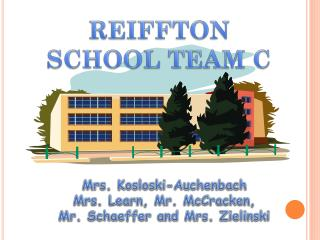 Mrs.  Kosloski-Auchenbach       Mrs. Learn,  Mr. McCracken,  Mr. Schaeffer and  Mrs. Zielinski