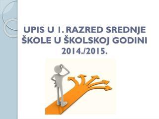 UPIS U 1. RAZRED SREDNJE �KOLE U �KOLSKOJ GODINI 2014./2015.