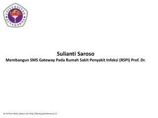Sulianti Saroso Membangun SMS Gateway Pada Rumah Sakit Penyakit Infeksi (RSPI) Prof. Dr.