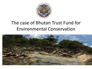 The case of Bhutan Trust Fund for Environmental Conservation