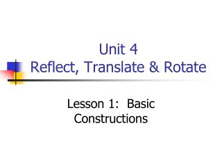Unit 4  Reflect, Translate & Rotate