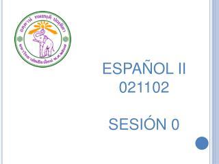 ESPAÑOL  II 021102 SESIÓN 0