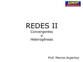 REDES II Convergentes e Heterogêneas