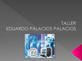 TALLER EDUARDO PALACIOS  PALACIOS