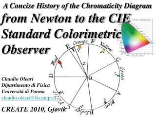A Concise History of the Chromaticity Diagram from Newton to the CIE Standard Colorimetric Observer     Claudio Oleari D