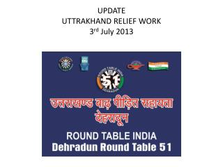 UPDATE  UTTRAKHAND RELIEF WORK 3 rd  July 2013