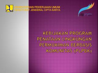KEBIJAKAN  PROGRAM P enataan lingkungan permukiman berbasis komunitas (plpbk)