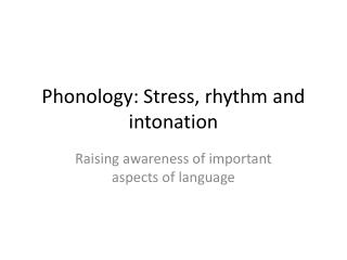 Phonology: Stress, rhythm and intonation