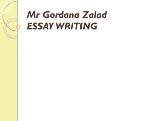 Mr Gordana Zalad ESSAY WRITING
