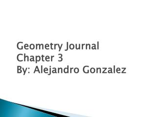 Geometry Journal Chapter 3 By: Alejandro Gonzalez
