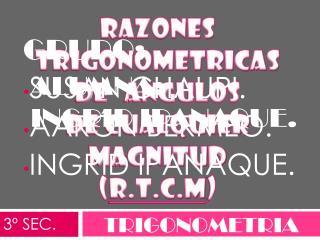 RAZONES TRIGONOMETRICAS DE   ANGULOS de cualquier magnitud ( R.T.C.M )