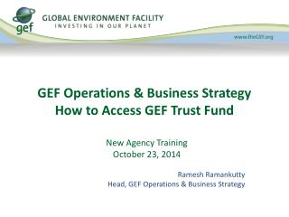 GEF Operations & Business Strategy How to Access GEF Trust Fund
