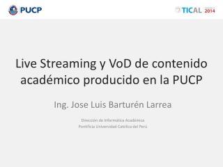 Live Streaming y  VoD de contenido académico producido en la  PUCP
