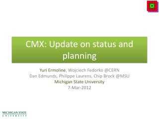 CMX: Update on status and planning