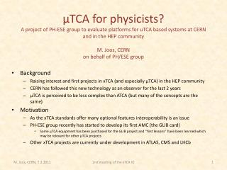 Background Raising interest and first projects in xTCA (and especially µTCA) in the HEP community