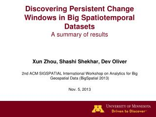 Discovering  P ersistent Change Windows  in Big Spatiotemporal  Datasets A summary of results