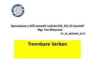 Gymnázium a SOŠ Jaroměř, Lužická 423, 551 23 Jaroměř        Mgr. Eva Matysová VY_32_INOVACE_4C17