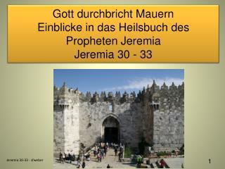 Gott durchbricht Mauern Einblicke in das Heilsbuch des Propheten Jeremia Jeremia 30 - 33