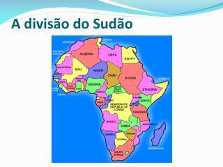 A divisão do Sudão