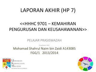 LAPORAN AKHIR (HP  7) <<HHHC  9701  –  KEMAHIRAN PENGURUSAN DAN KEUSAHAWANAN >>
