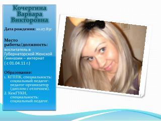 Кочергина Варвара Викторовна Дата рождения:  10.07.83г. Место работы/должность: