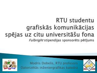 Modris Dobelis, RTU profesors  Datoriz?t?s  in�eniergrafikas  katedra