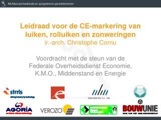 Leidraad voor de CE-markering van luiken, rolluiken en zonweringen ir.-arch. Christophe Cornu