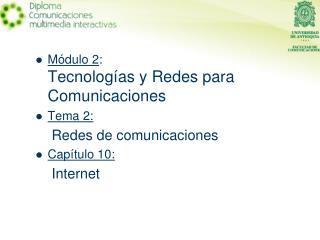 Módulo 2 : Tecnologías y Redes para Comunicaciones Tema 2: Redes de comunicaciones Capítulo 10: