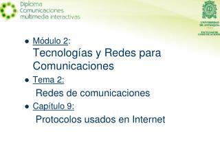Módulo 2 : Tecnologías y Redes para Comunicaciones Tema 2: Redes de comunicaciones Capítulo 9: