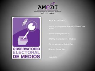 REPORTE GLOBAL Coordinación general: Ma. Magdalena López Rocha Coordinación por medios: